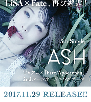 3th Single「ASH」 TVアニメ「Fate/Apocrypha」2ndクールオープニングテーマ 2017.11.29 RELEASE!!