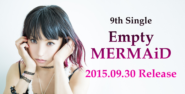 9th Single「Empty MERMAiD」 2015.09.30 Release