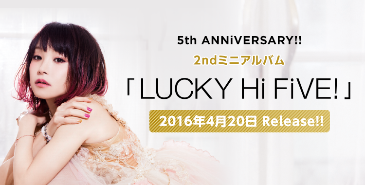 5th ANNiVERSARY!! 2ndミニアルバム「LUCKY Hi FiVE!」2016.04.20 Release
